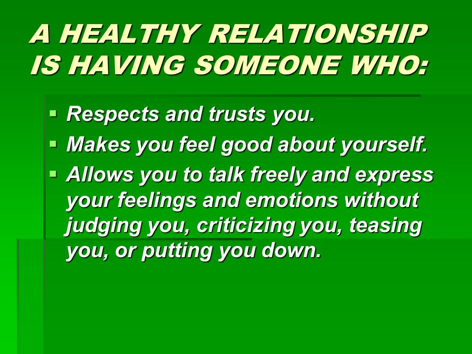 A HEALTHY RELATIONSHIP IS HAVING SOMEONE WHO: