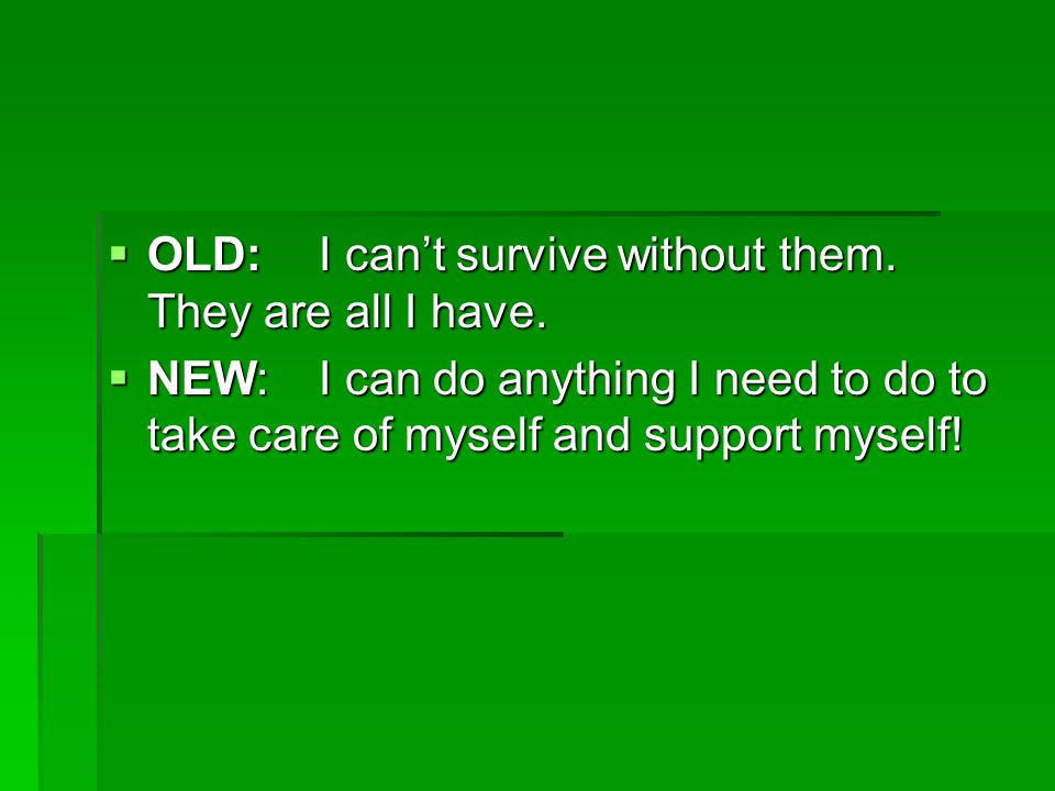 OLD: I can't survive without them. They are all I have.