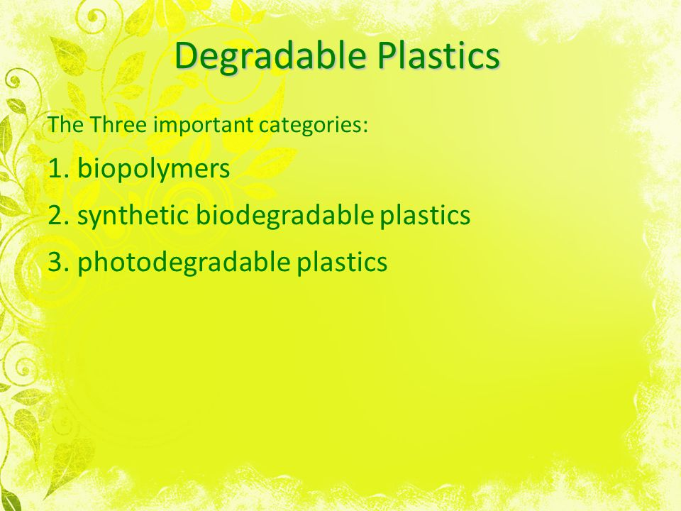 biodegradable plastics are plastics that will Plastic typically produce from synthetic polymers this polymer is not naturally occurring base on advance techniques and understanding correlation between polymer and natural process, a new polymer get occur which is biodegradable in nature.
