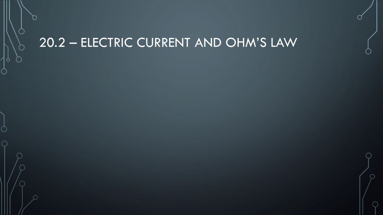 20.2 – Electric Current and Ohm's Law