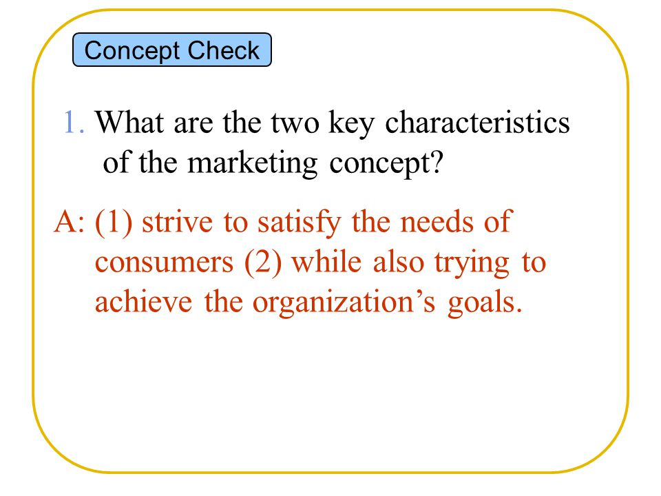 1. What are the two key characteristics of the marketing concept