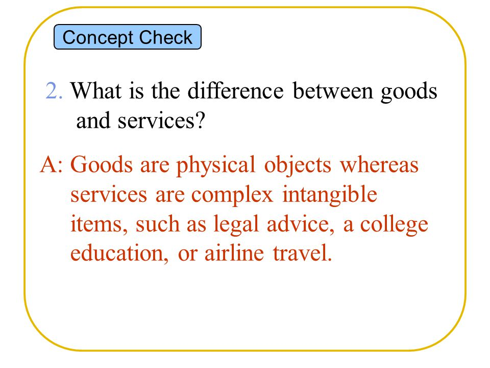2. What is the difference between goods and services