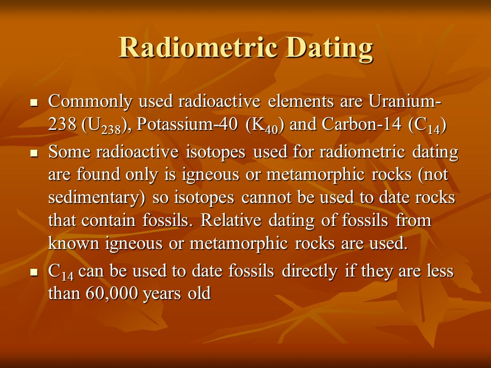 radioactive isotopes used in dating fossils The fossils occur in regular sequences time after time radioactive decay happens, and trees have no input from stratigraphy, so they can be used in a broad way to make radiometric dating involves the use of isotope series, such as.