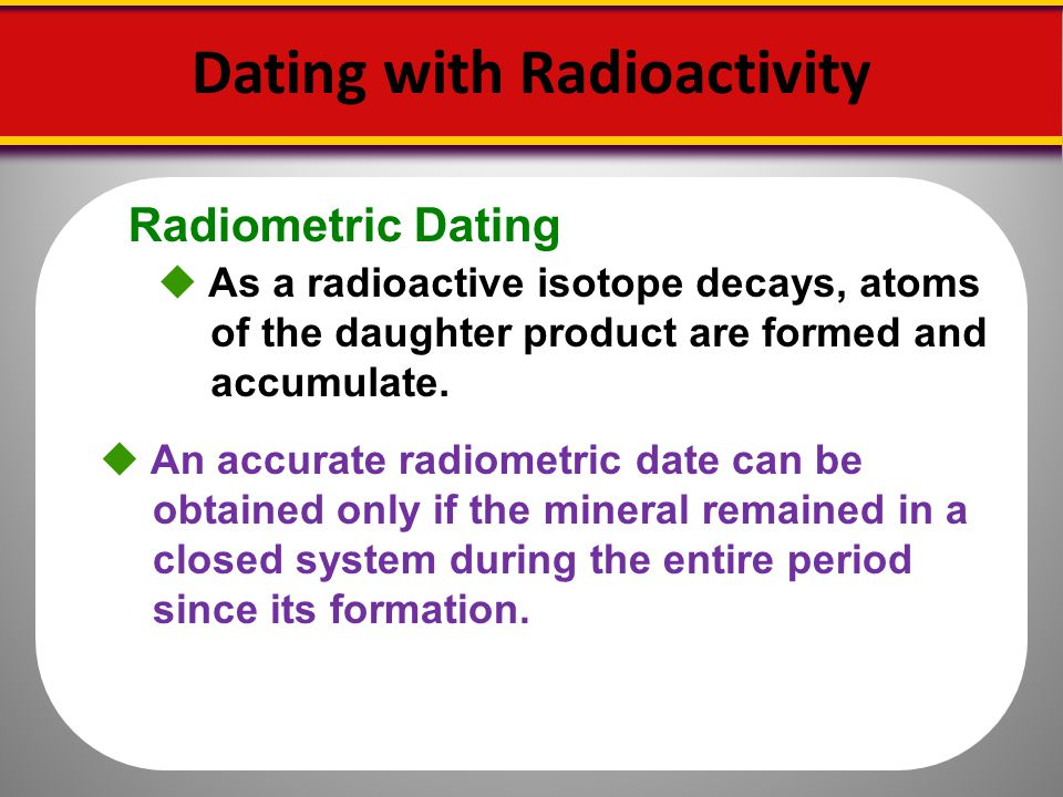 radioactive isotopes used in radiometric dating The radiometric dating game how radiometric dating works in general why methods in general are inaccurate why k-ar dating is inaccurate the branching ratio problem.