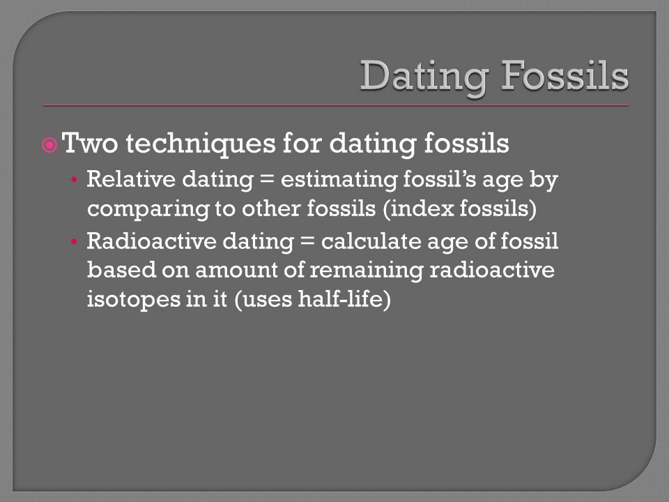 different fossil dating techniques (redirected from dating methodologies in archaeology)  but in practice several different dating techniques must be applied in some circumstances,.