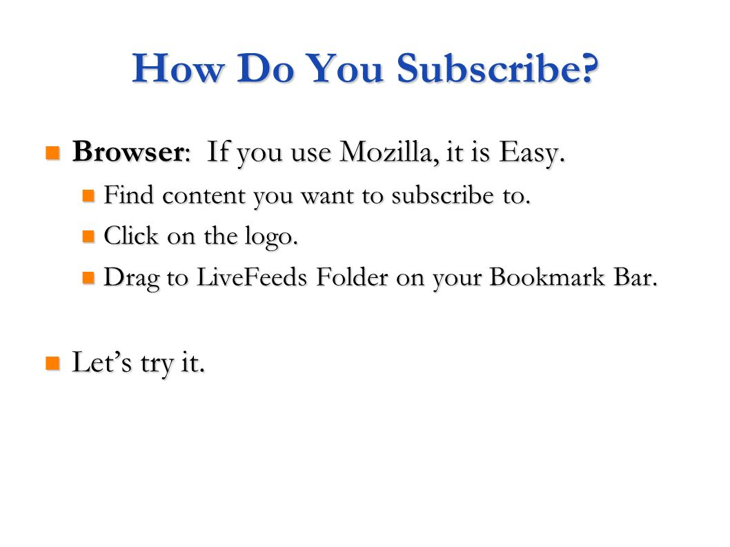 How Do You Subscribe Browser: If you use Mozilla, it is Easy.