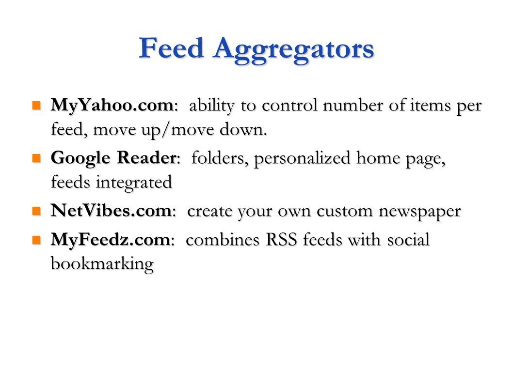 Feed Aggregators MyYahoo.com: ability to control number of items per feed, move up/move down.
