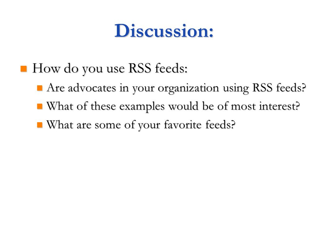 Discussion: How do you use RSS feeds: