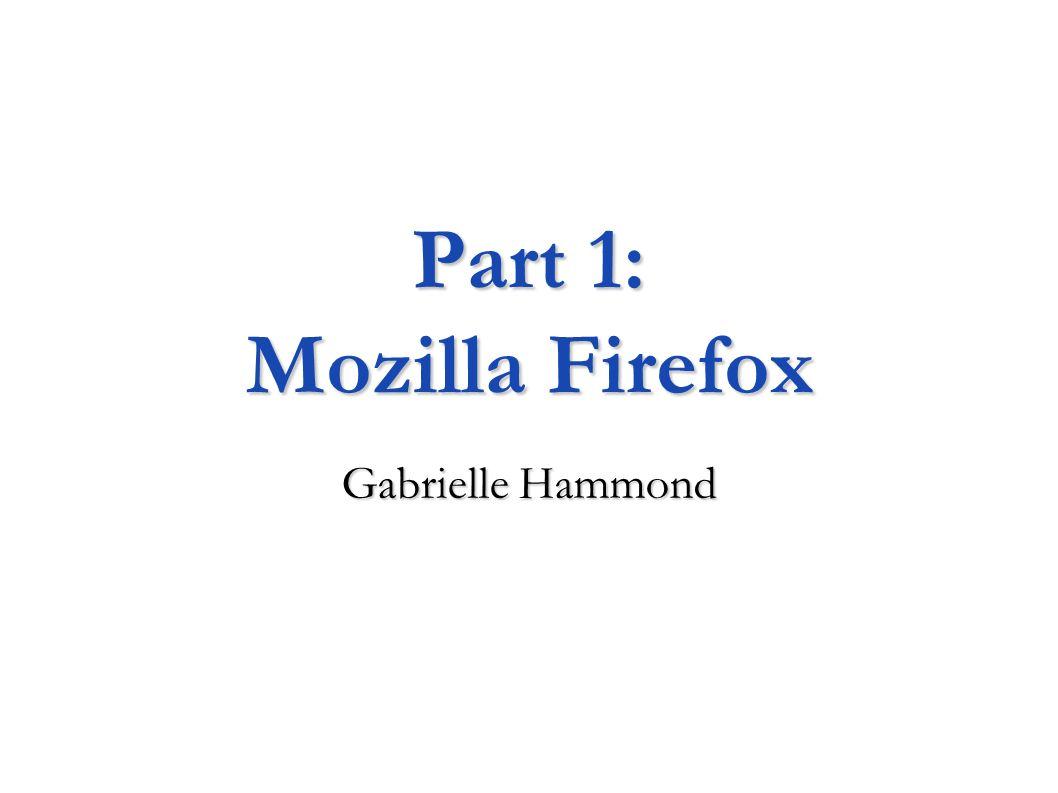 Part 1: Mozilla Firefox Gabrielle Hammond