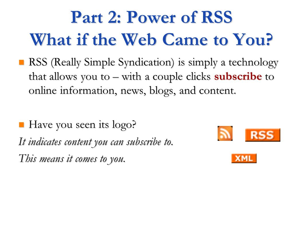 Part 2: Power of RSS What if the Web Came to You