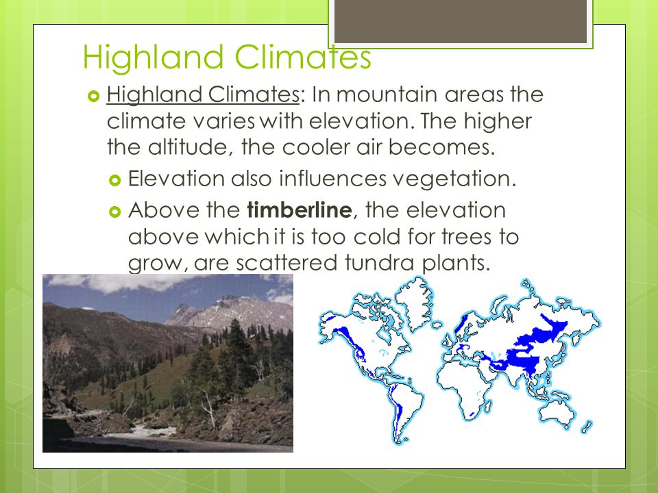 Highland Climates: In mountain areas the climate varies with elevation