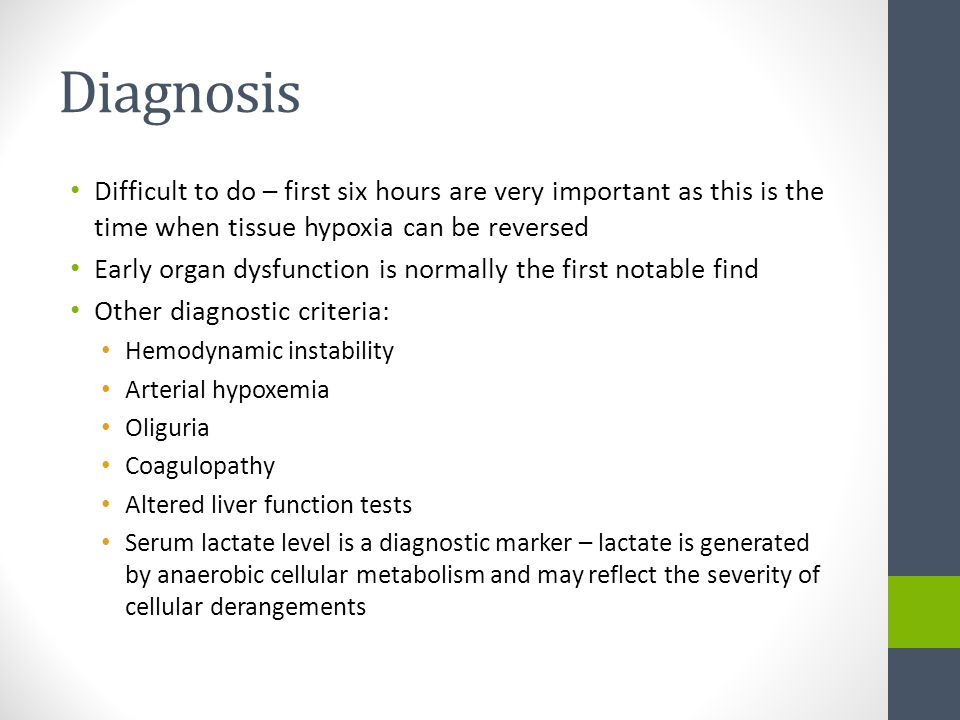 Diagnosis Difficult to do – first six hours are very important as this is the time when tissue hypoxia can be reversed.