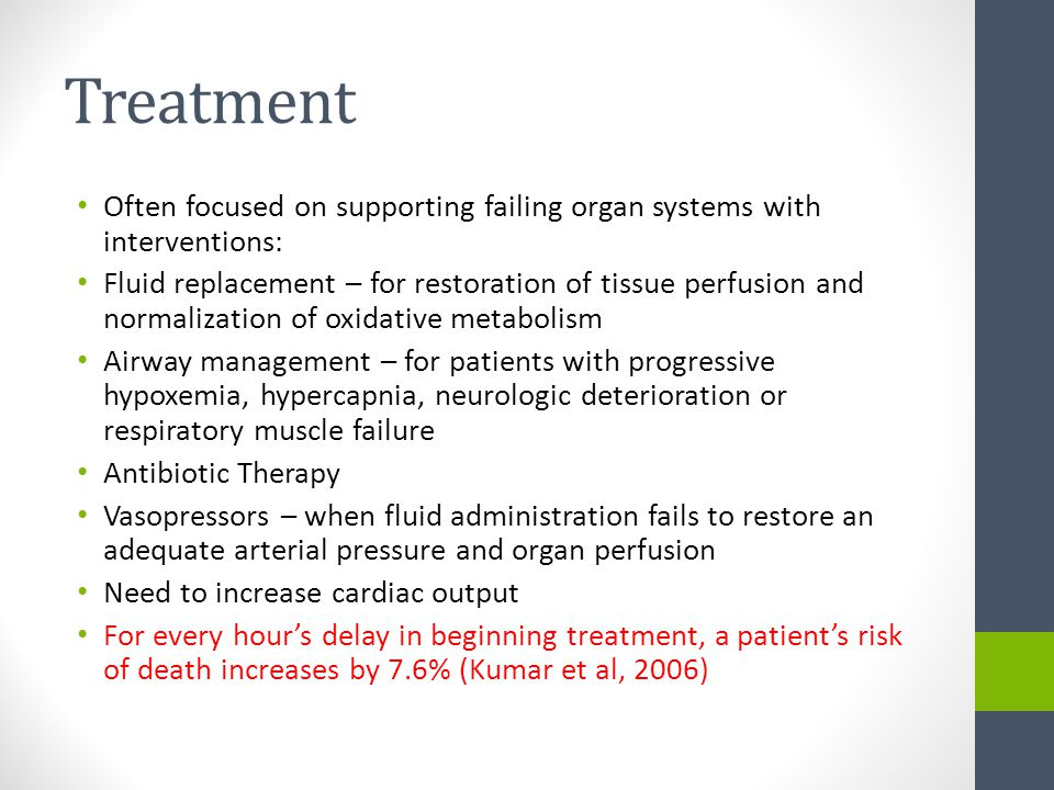 Treatment Often focused on supporting failing organ systems with interventions: