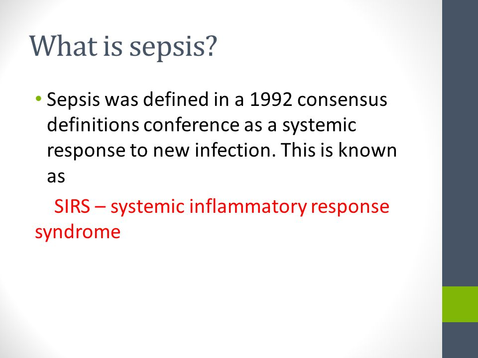 What is sepsis Sepsis was defined in a 1992 consensus definitions conference as a systemic response to new infection. This is known as.