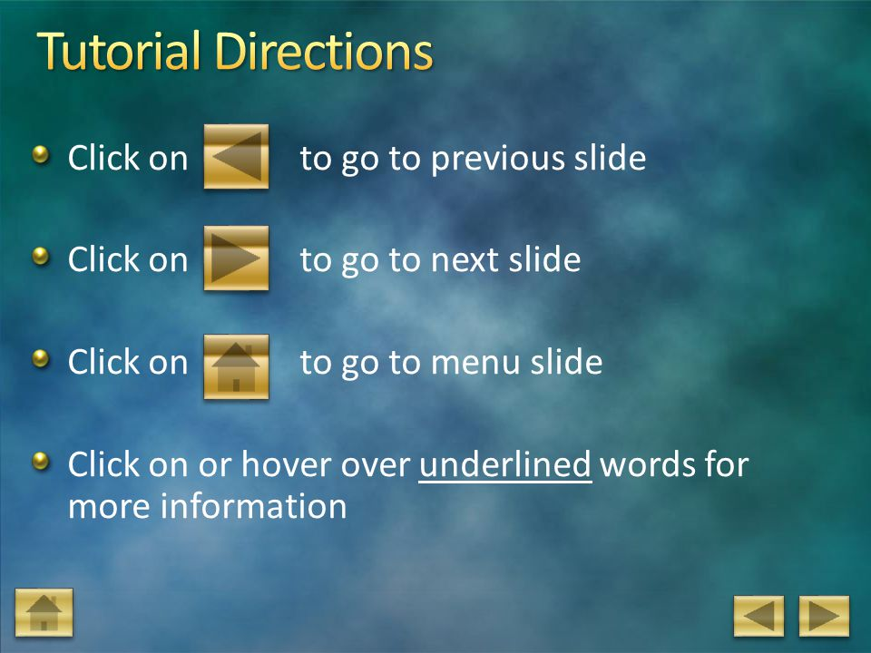 Tutorial Directions Click on to go to previous slide