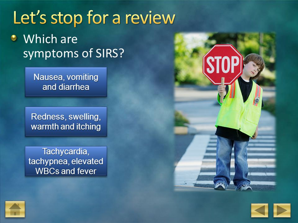 Let's stop for a review Which are symptoms of SIRS
