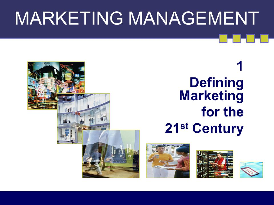 marketing mangement 21st century Marketing is the study and management of exchange relationships marketing is  used to create,  in this context, marketing can be defined as the management  process that seeks to  123 constantinides, e, the marketing mix revisited:  towards the 21st century marketing, journal of marketing management, vol.