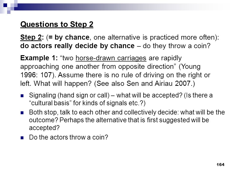 Questions to Step 2 Step 2: (= by chance, one alternative is practiced more often): do actors really decide by chance – do they throw a coin