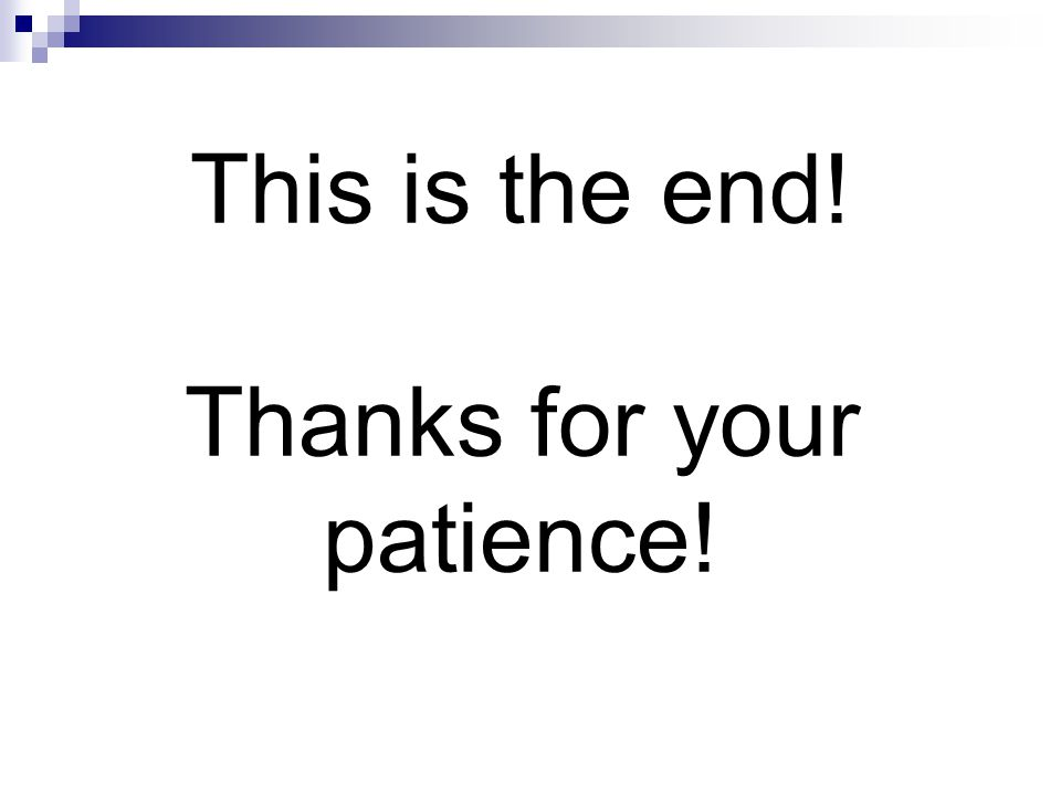 This is the end! Thanks for your patience!