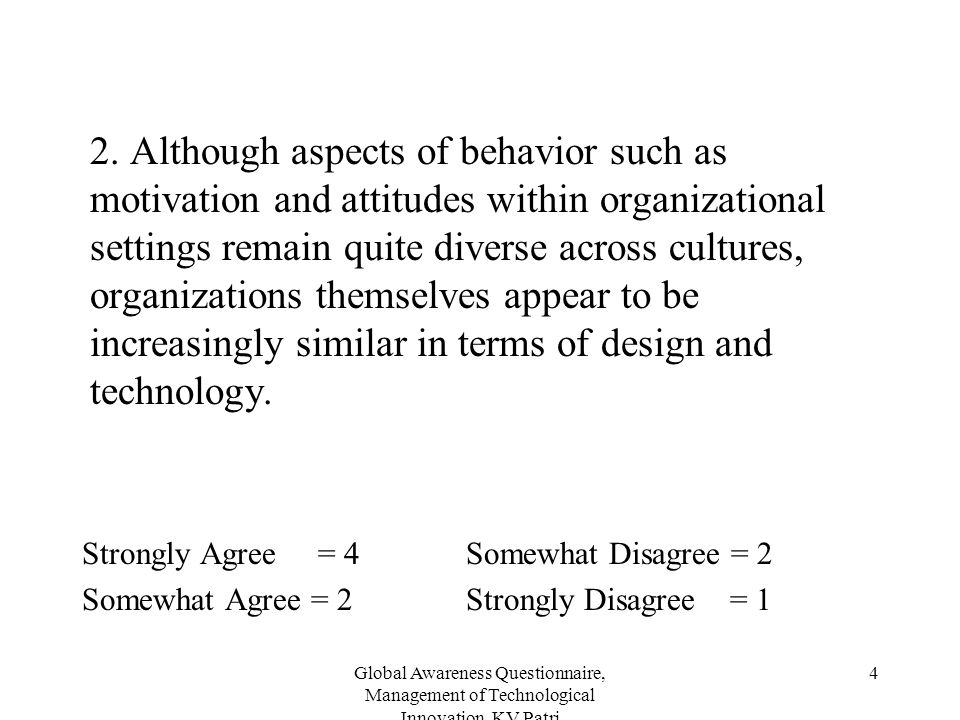 2. Although aspects of behavior such as motivation and attitudes within organizational settings remain quite diverse across cultures, organizations themselves appear to be increasingly similar in terms of design and technology.
