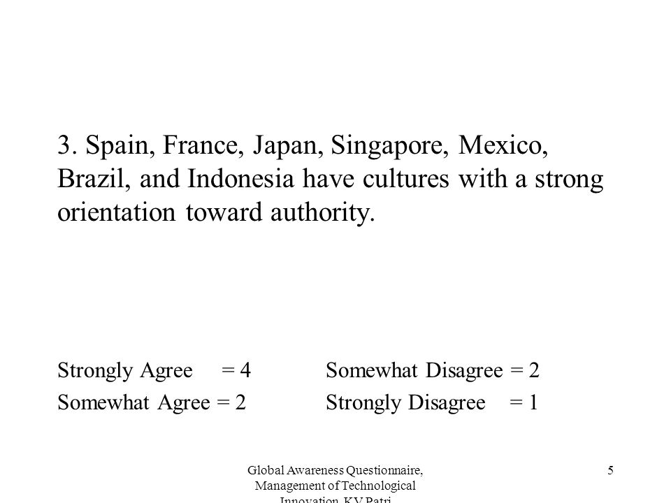 3. Spain, France, Japan, Singapore, Mexico, Brazil, and Indonesia have cultures with a strong orientation toward authority.