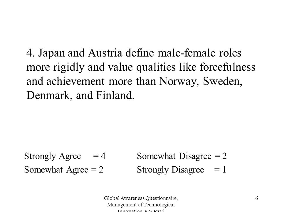4. Japan and Austria define male-female roles more rigidly and value qualities like forcefulness and achievement more than Norway, Sweden, Denmark, and Finland.