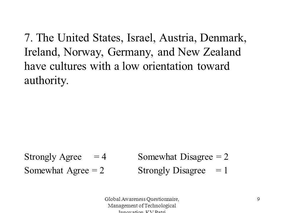 7. The United States, Israel, Austria, Denmark, Ireland, Norway, Germany, and New Zealand have cultures with a low orientation toward authority.