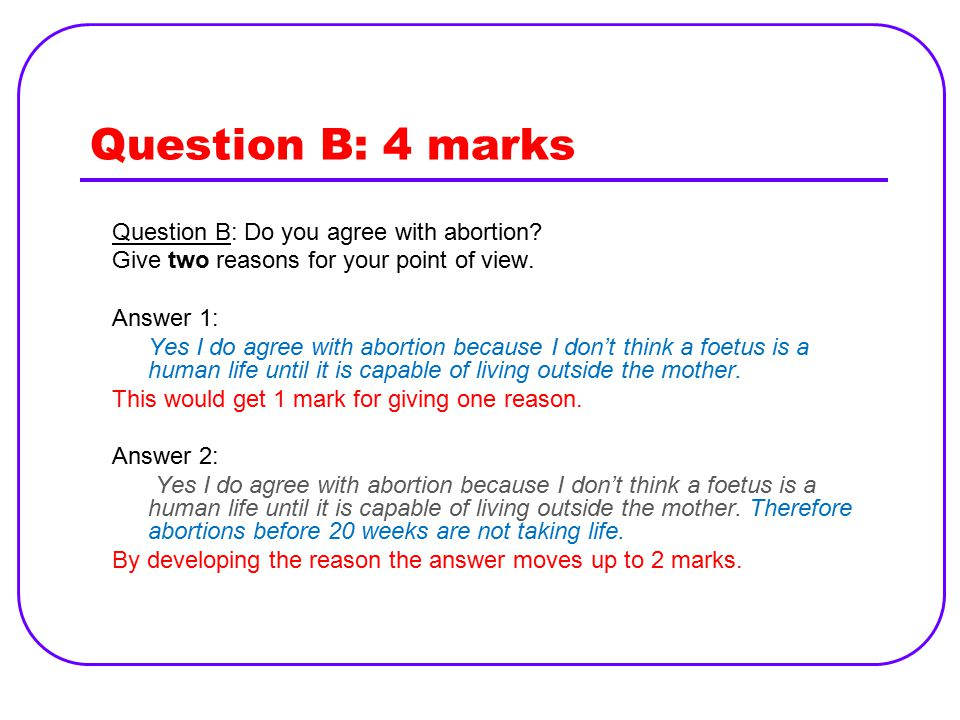 Question B: 4 marks Question B: Do you agree with abortion