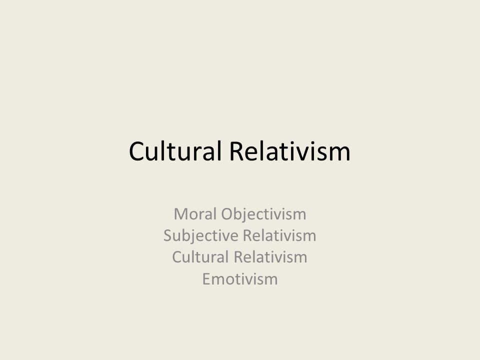 an analysis of cultural relativism Cultural relativism essay prevents objective analysis of different cultures a cultural relativist maintains the post-modernist view that there is.