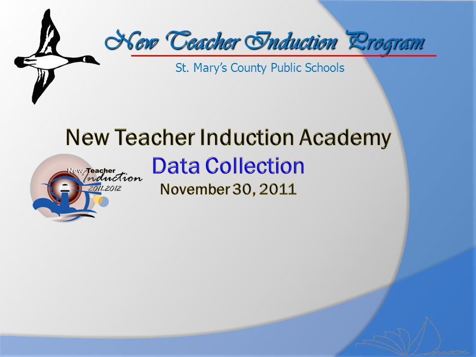 New Teacher Induction Academy Data Collection November 30, 2011