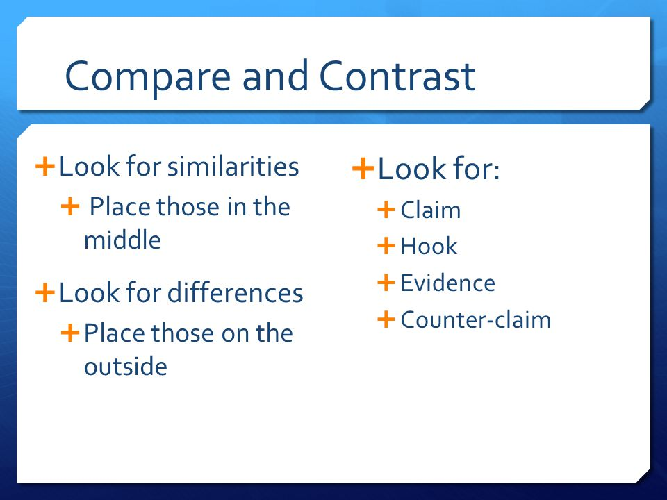 Compare and Contrast Look for: Look for similarities