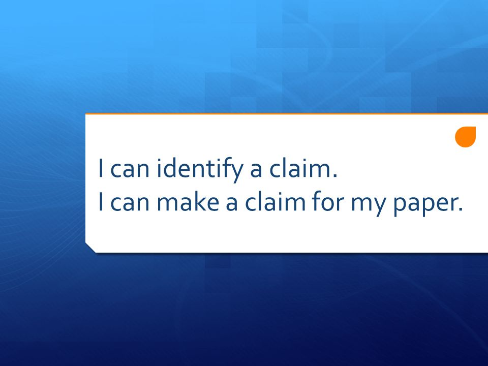 I can identify a claim. I can make a claim for my paper.