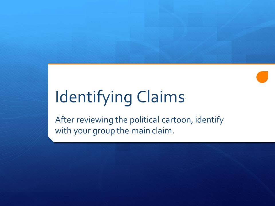 Identifying Claims After reviewing the political cartoon, identify with your group the main claim.