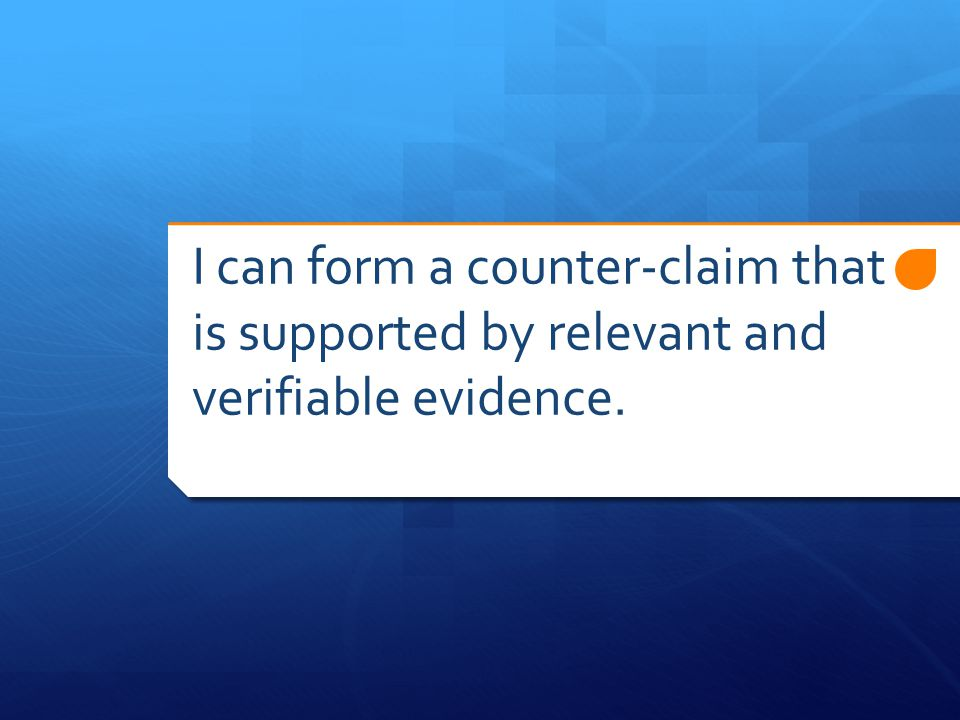 I can form a counter-claim that is supported by relevant and verifiable evidence.