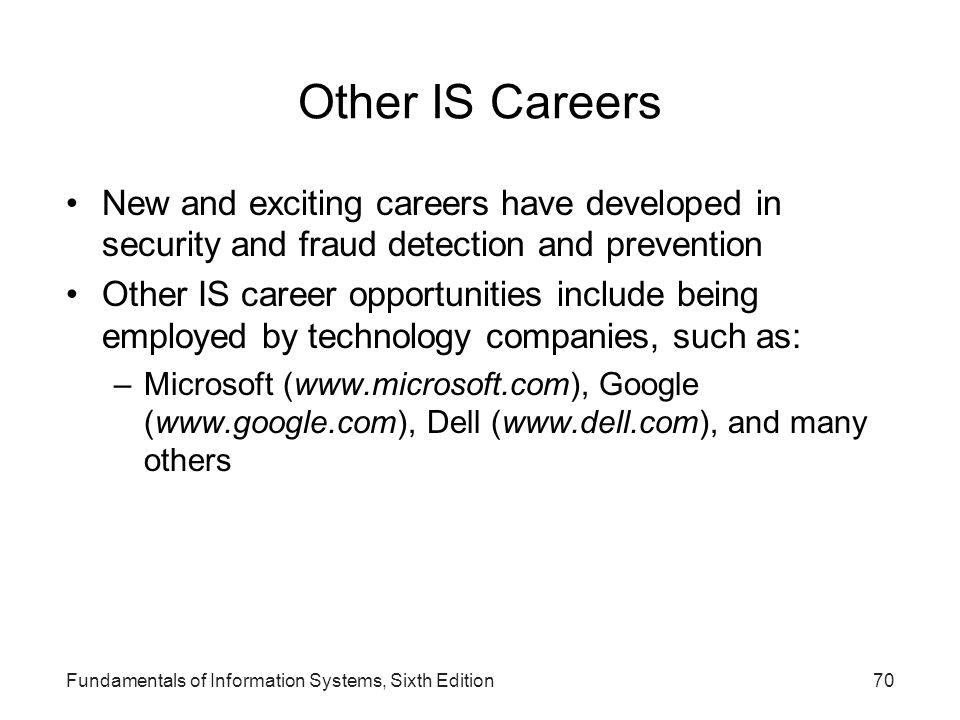 Other IS Careers New and exciting careers have developed in security and fraud detection and prevention.