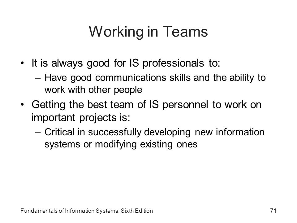 Working in Teams It is always good for IS professionals to: