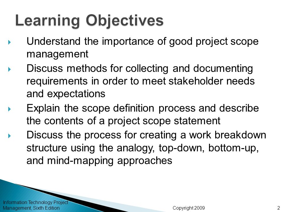 Learning Objectives Understand the importance of good project scope management.