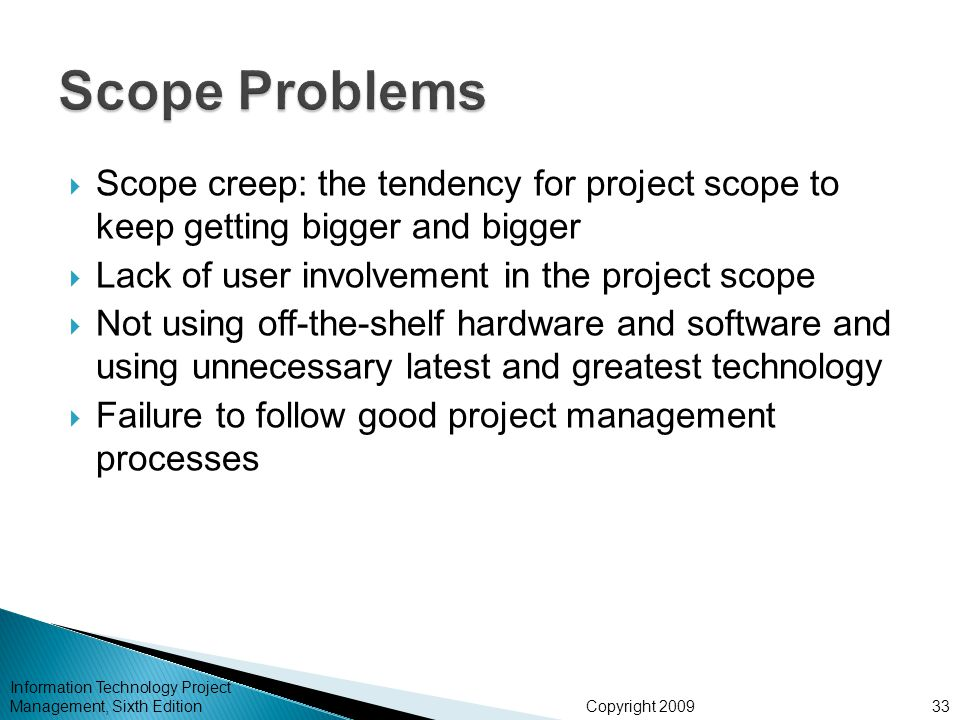 Scope Problems Scope creep: the tendency for project scope to keep getting bigger and bigger. Lack of user involvement in the project scope.