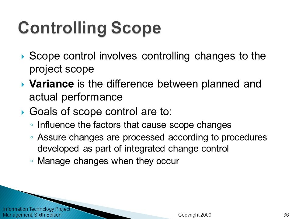 Controlling Scope Scope control involves controlling changes to the project scope.