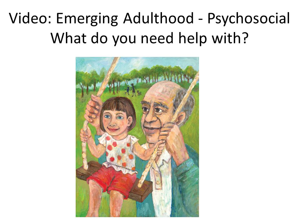 Video: Emerging Adulthood - Psychosocial What do you need help with