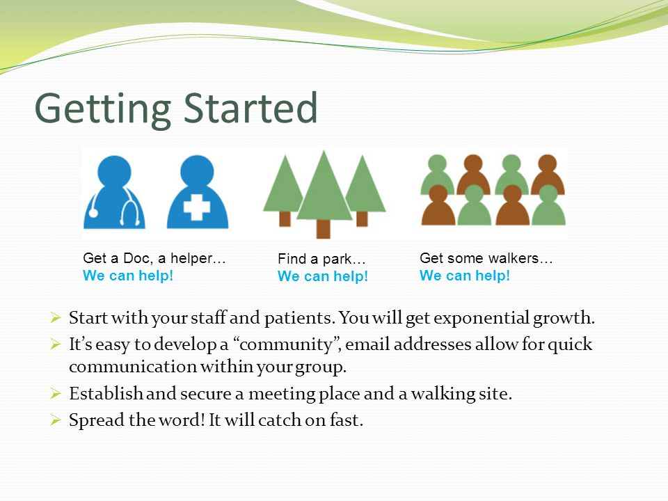 Getting Started Get a Doc, a helper… We can help! Find a park… We can help! Get some walkers… We can help!