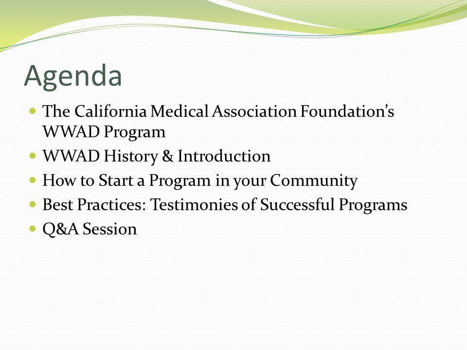 Agenda The California Medical Association Foundation's WWAD Program