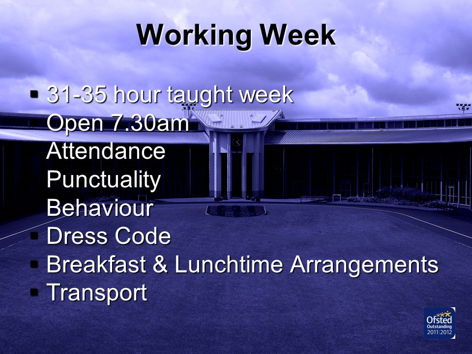 Working Week hour taught week Open 7.30am Attendance Punctuality