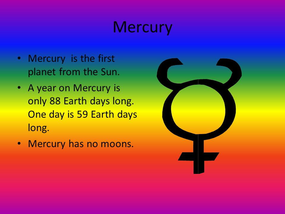 Mercury Mercury is the first planet from the Sun.