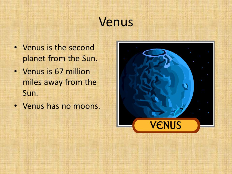 Venus Venus is the second planet from the Sun.