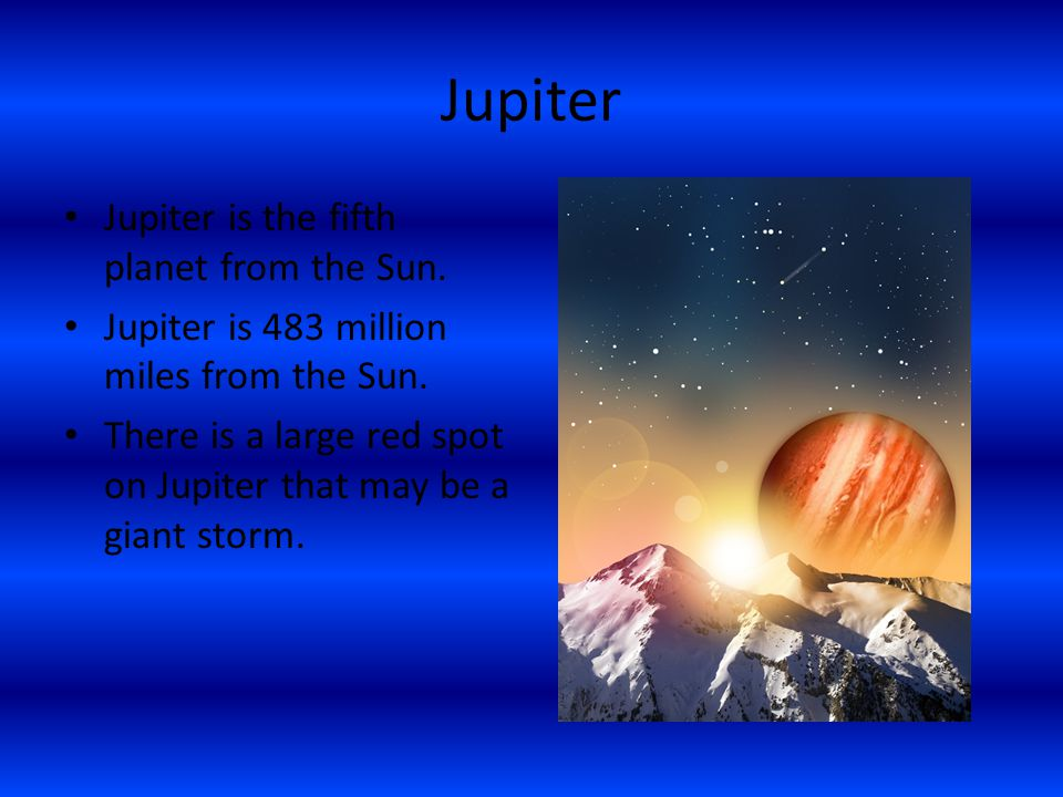 Jupiter Jupiter is the fifth planet from the Sun.