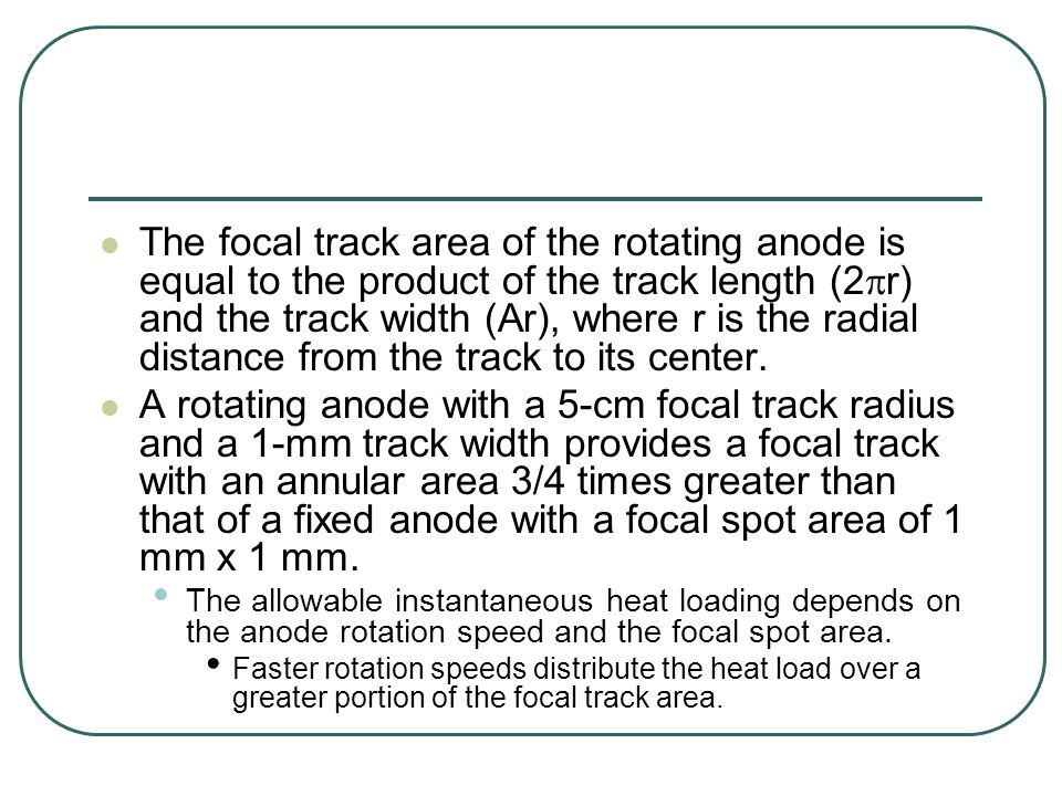 The focal track area of the rotating anode is equal to the product of the track length (2pr) and the track width (Ar), where r is the radial distance from the track to its center.