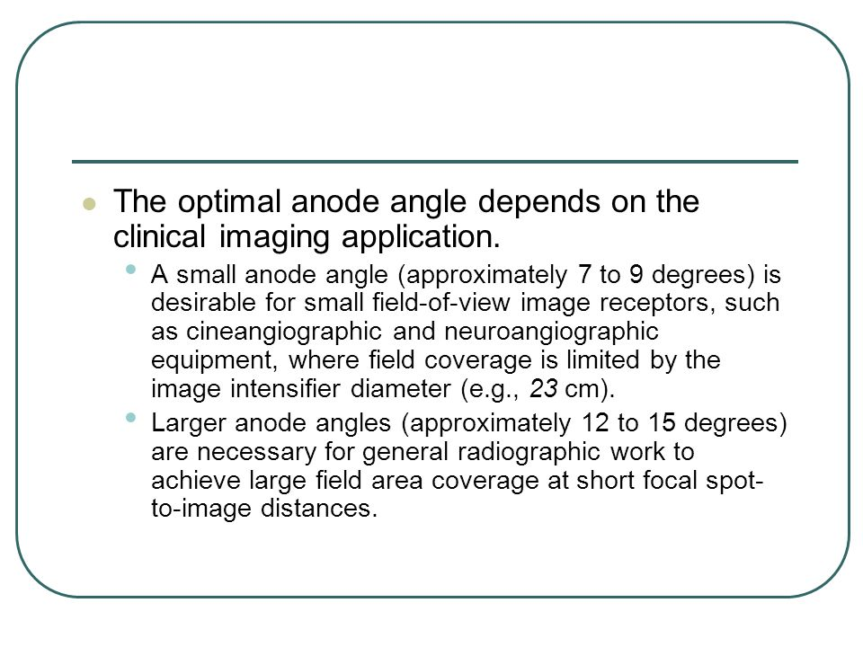 The optimal anode angle depends on the clinical imaging application.
