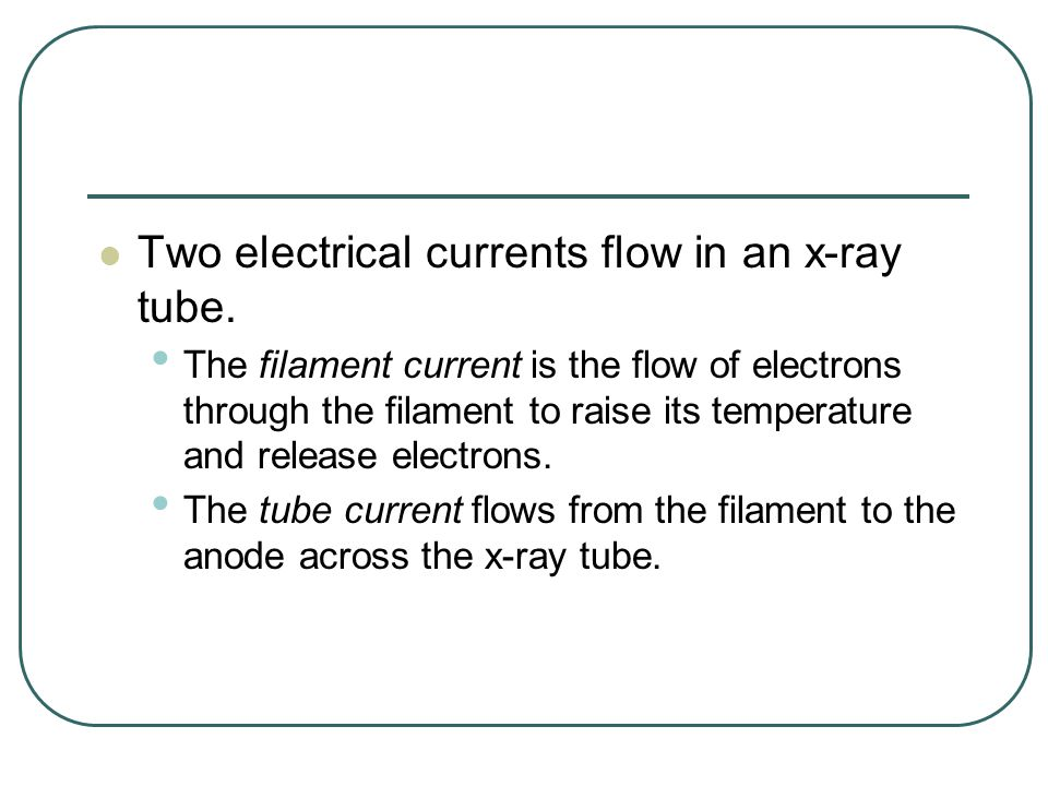 Two electrical currents flow in an x-ray tube.