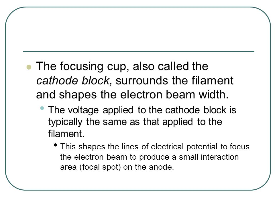 The focusing cup, also called the cathode block, surrounds the filament and shapes the electron beam width.